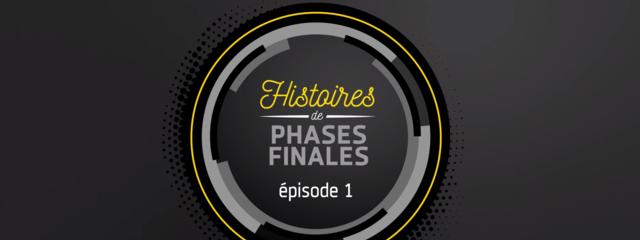 Histoires de phases finales : épisode 1 !