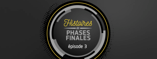 Histoires de phases finales : épisode 3 !